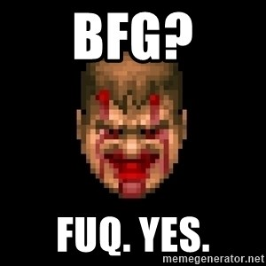 Bloody Doom Guy - BFG? Fuq. Yes.