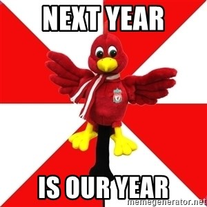 Liverpool Problems - Next Year Is Our Year