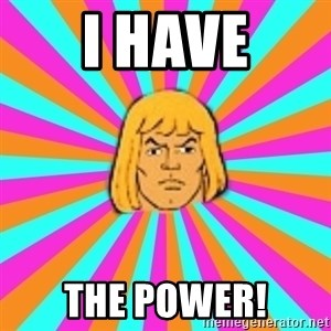 He-Man - I have the power!