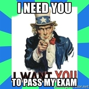 i need you - i need you to pass my exam