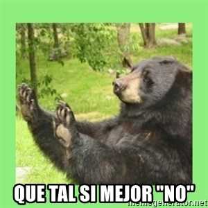 "how about no bear 2 -  Que tal si mejor ""no"""