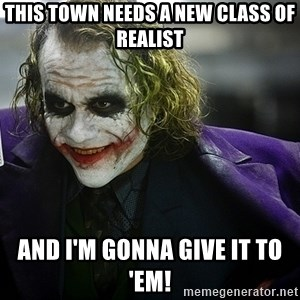 joker - This Town Needs a New Class of Realist And I'm Gonna Give It To 'Em!