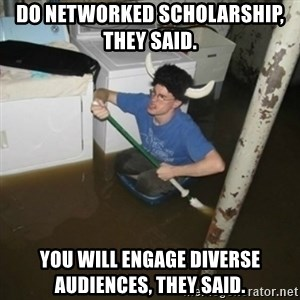 it'll be fun they say - Do Networked Scholarship, They Said.  You will engage diverse audiences, they said.