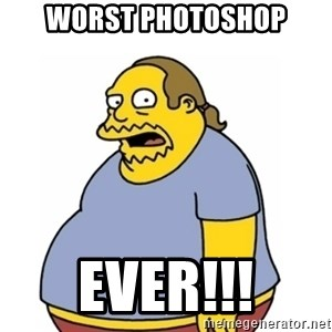 Comic Book Guy Worst Ever - Worst photoshop ever!!!