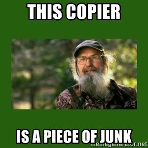 Si Robertson - THIS COPIER IS A PIECE OF JUNK