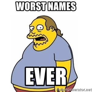 Comic Book Guy Worst Ever - worst names ever