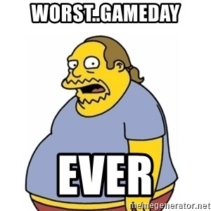 Comic Book Guy Worst Ever - Worst..gameday EVER