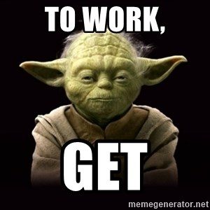 ProYodaAdvice - To Work, Get