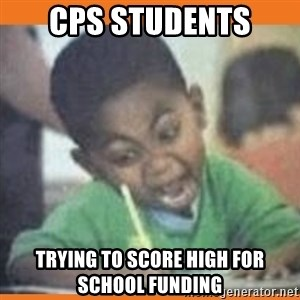 I FUCKING LOVE  - CPS Students trying to score high for school funding
