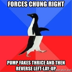 Socially Awkward to Awesome Penguin - Forces Chung right pump fakes thrice and then reverse left-lay-up