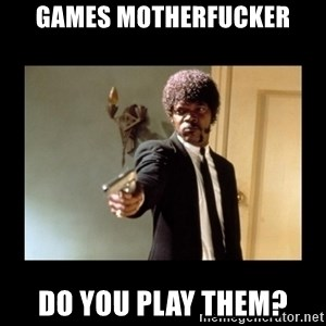 ENGLISH MOTHERFUCKER  - Games motherfucker Do you play them?