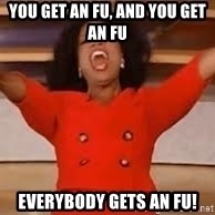 giving oprah - you get an fu, and you get an fu everybody gets an fu!