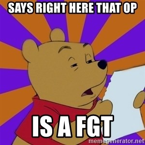Skeptical Pooh - says right here that op is a fgt