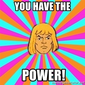 He-Man - You Have The  Power!