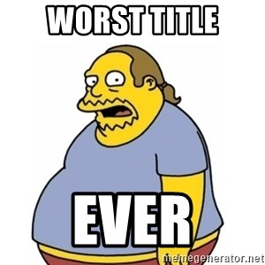 Comic Book Guy Worst Ever - Worst Title ever