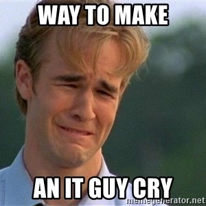 Crying Man - way to make an IT guy cry