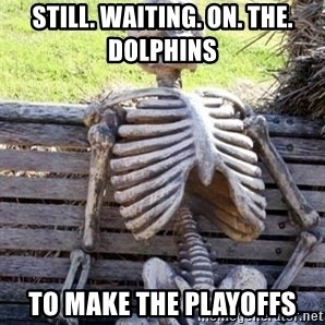 Waiting For Op - Still. waiting. on. the. dolphins  to make the playoffs