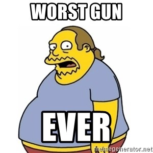 Comic Book Guy Worst Ever - worst gun ever