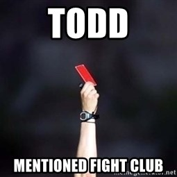 red card asshole - Todd Mentioned Fight Club