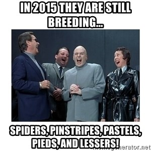 Dr. Evil Laughing - in 2015 they are still breeding... spiders, pinstripes, pastels, pieds, and lessers!