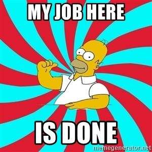 Frases Homero Simpson - MY JOB HERE IS DONE