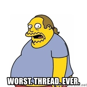 Comic Book Guy Worst Ever -  WORST. THREAD. EVER.