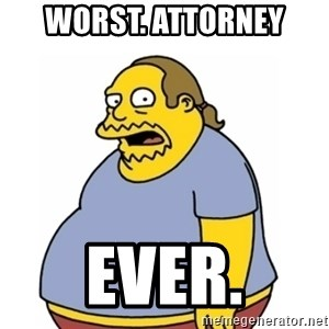 Comic Book Guy Worst Ever - Worst. Attorney Ever.