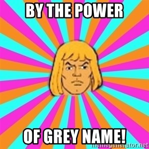 He-Man - by the power of Grey name!