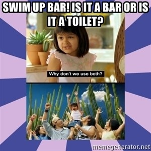 Why don't we use both girl - Swim up Bar! Is it a bar or is it a toilet?