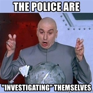"""Dr Evil meme - The police are  """"investigating"""" themselves"""