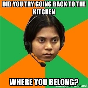 Stereotypical Indian Telemarketer - did you try going back to the kitchen where you belong?