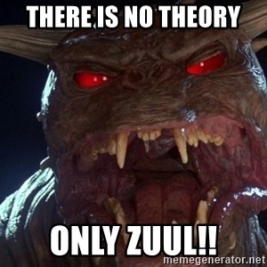 No Dana, Only Zuul - There is no theory Only zuul!!