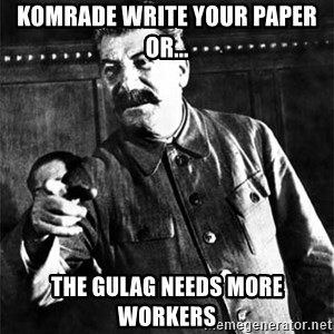 Joseph Stalin - Komrade write your paper or... The gulag needs more workers