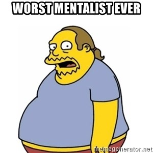 Comic Book Guy Worst Ever - Worst Mentalist Ever