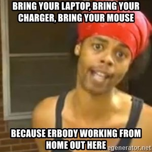 Bed Intruder - Bring your laptop, bring your charger, bring your mouse Because erbody working from home out here