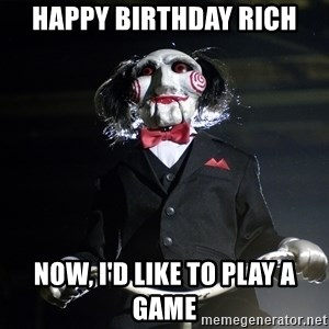 Jigsaw - HAPPY BIRTHDAY RICH NOW, I'D LIKE TO PLAY A GAME