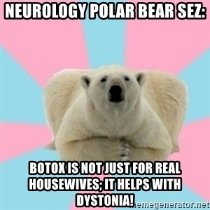 Perfection Polar Bear - Neurology polar bear sez: botox is not just for Real Housewives; it helps with dystonia!