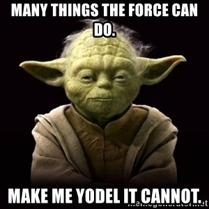 ProYodaAdvice - Many things the force can do. Make me yodel it cannot.