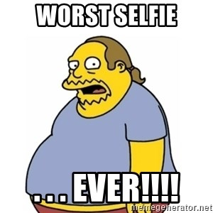 Comic Book Guy Worst Ever - Worst Selfie . . . EVER!!!!