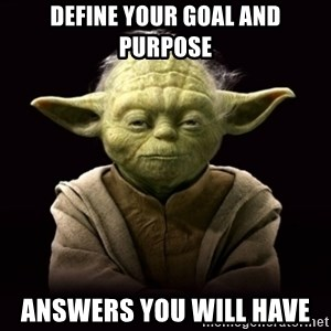 ProYodaAdvice - DEFINE YOUR GOAL AND PURPOSE ANSWERS YOU WILL HAVE