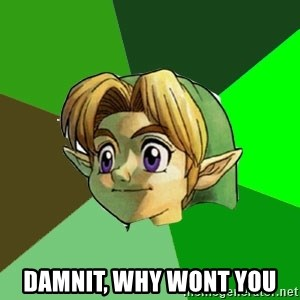 Link -  Damnit, why wont you