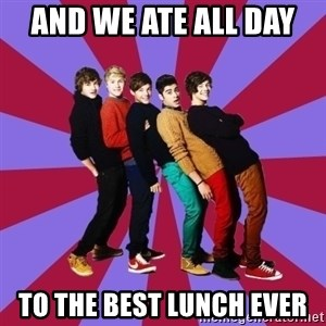 typical 1D - And we ate all day  to the best lunch ever