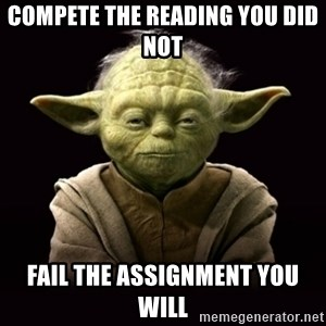 ProYodaAdvice - compete the reading you did not fail the assignment you will