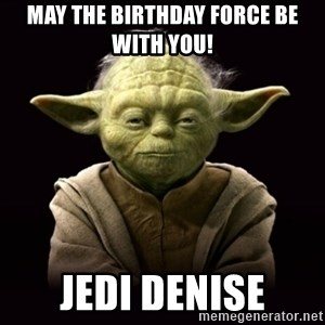 ProYodaAdvice - May the birthday force be with you! Jedi Denise