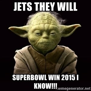 ProYodaAdvice - Jets they will Superbowl win 2015 i know!!!