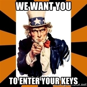 Uncle sam wants you! - we want you to enter your keys