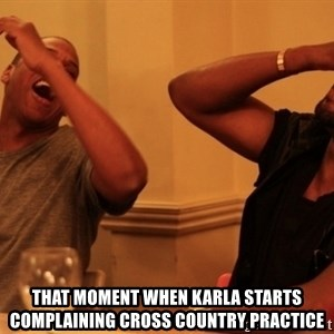 kanye west jay z laughing -  That moment when karla starts complaining cross country practice