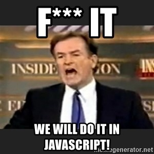 Angry Bill O'Reilly - F*** it we will do it in javascript!