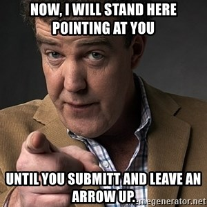 Jeremy Clarkson - Now, I will stand here pointing at you Until you submitt and leave an arrow up.