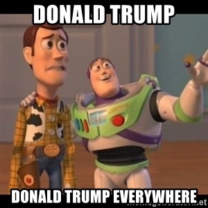 X, X Everywhere  - Donald Trump  Donald Trump everywhere